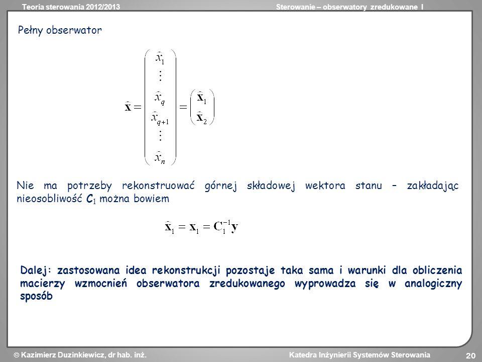 Teoria sterowania 2012/2013Sterowanie – obserwatory zredukowane I Kazimierz Duzinkiewicz, dr hab. inż. Katedra Inżynierii Systemów Sterowania 20 Pełny