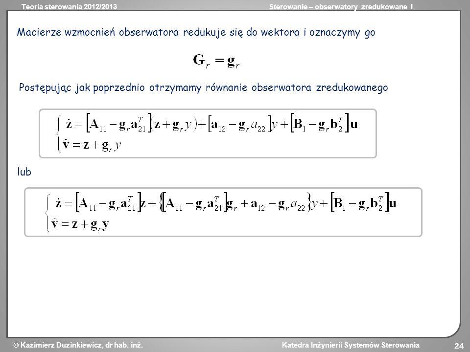 Teoria sterowania 2012/2013Sterowanie – obserwatory zredukowane I Kazimierz Duzinkiewicz, dr hab. inż. Katedra Inżynierii Systemów Sterowania 24 Macie