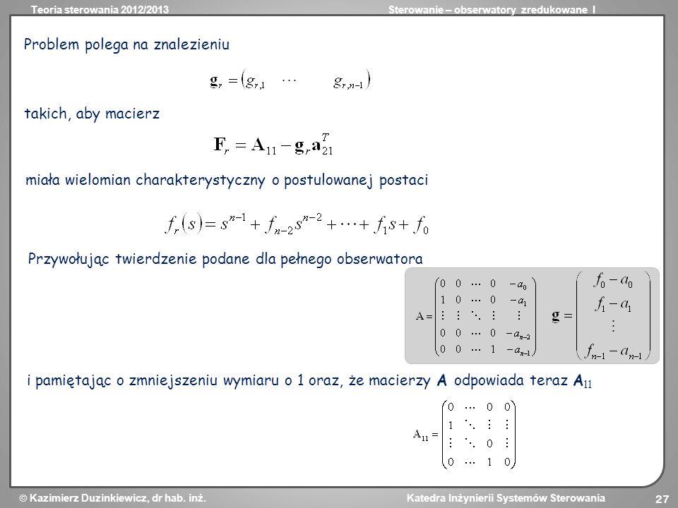 Teoria sterowania 2012/2013Sterowanie – obserwatory zredukowane I Kazimierz Duzinkiewicz, dr hab. inż. Katedra Inżynierii Systemów Sterowania 27 Probl