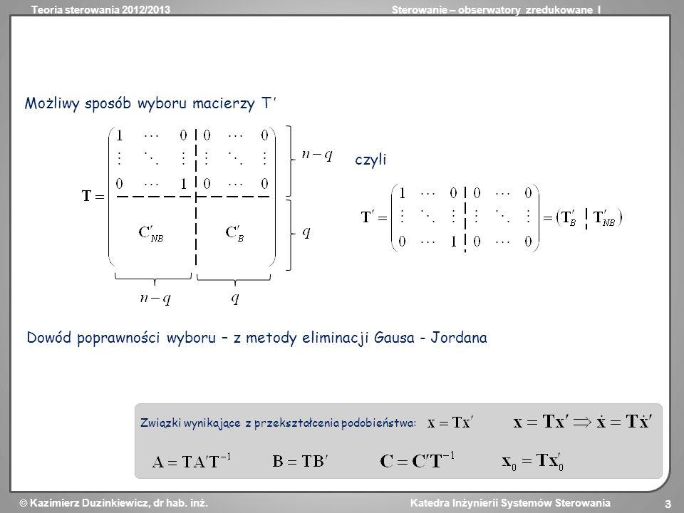 Teoria sterowania 2012/2013Sterowanie – obserwatory zredukowane I Kazimierz Duzinkiewicz, dr hab. inż. Katedra Inżynierii Systemów Sterowania 3 Możliw