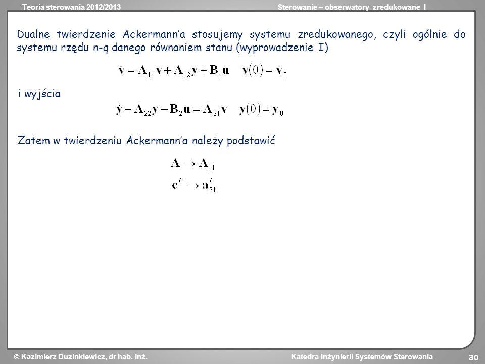 Teoria sterowania 2012/2013Sterowanie – obserwatory zredukowane I Kazimierz Duzinkiewicz, dr hab. inż. Katedra Inżynierii Systemów Sterowania 30 Dualn