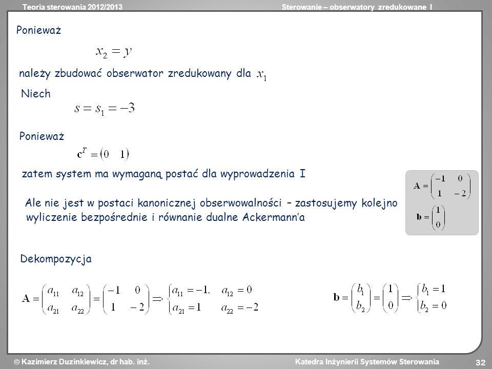 Teoria sterowania 2012/2013Sterowanie – obserwatory zredukowane I Kazimierz Duzinkiewicz, dr hab. inż. Katedra Inżynierii Systemów Sterowania 32 Ponie