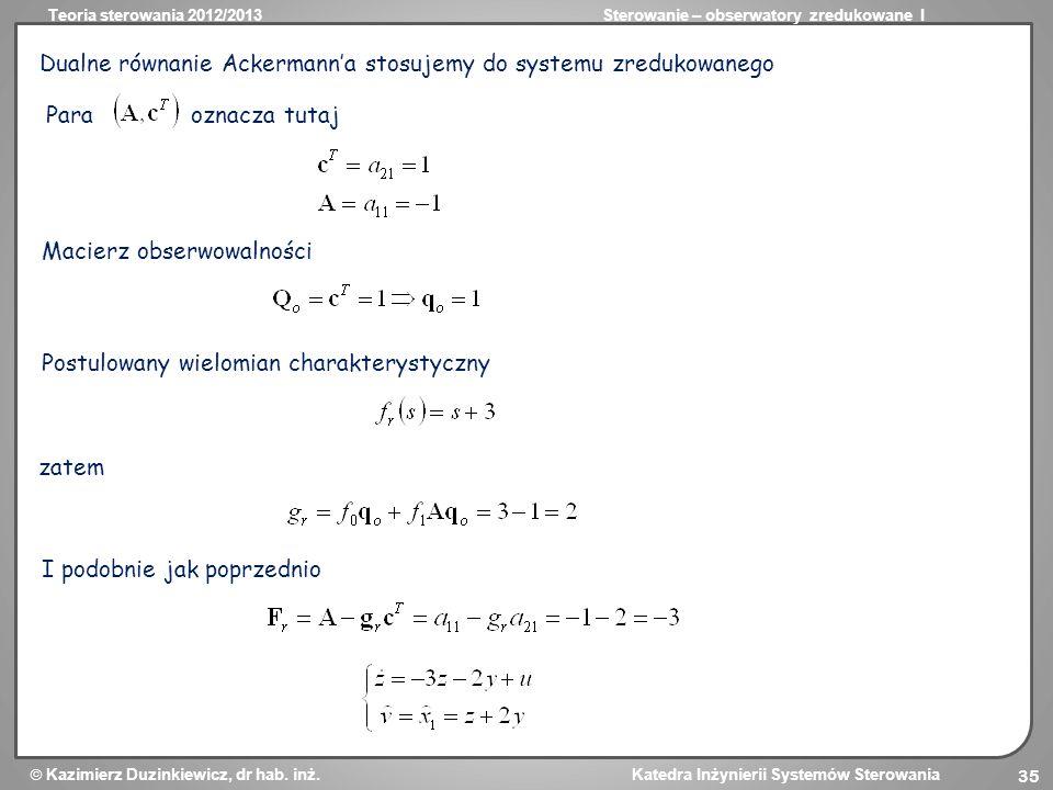 Teoria sterowania 2012/2013Sterowanie – obserwatory zredukowane I Kazimierz Duzinkiewicz, dr hab. inż. Katedra Inżynierii Systemów Sterowania 35 Dualn