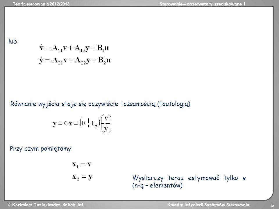 Teoria sterowania 2012/2013Sterowanie – obserwatory zredukowane I Kazimierz Duzinkiewicz, dr hab. inż. Katedra Inżynierii Systemów Sterowania 5 Równan