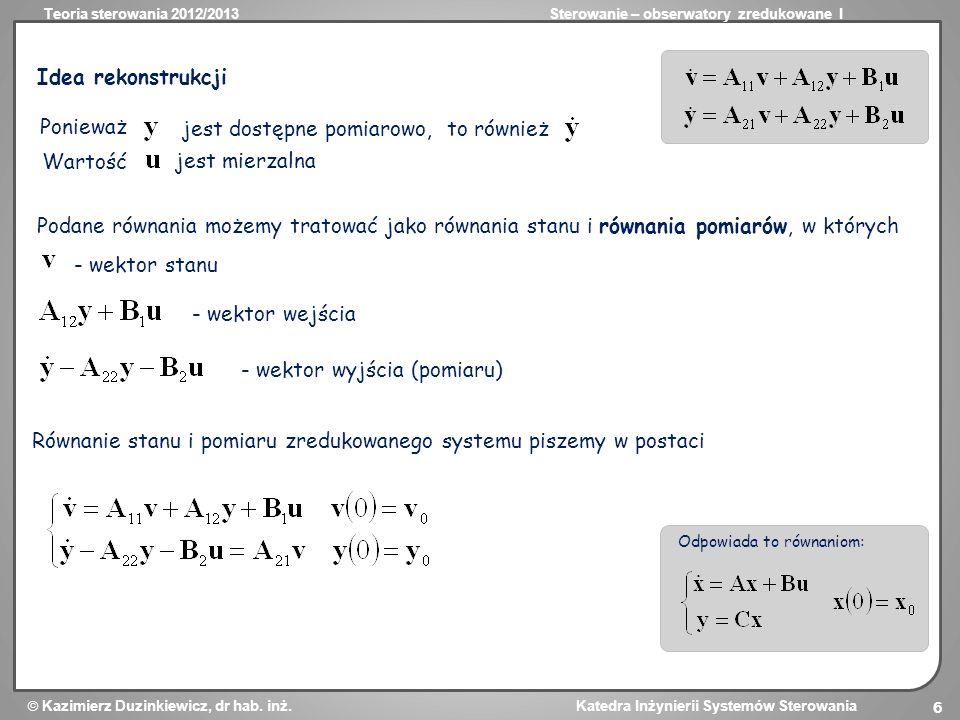 Teoria sterowania 2012/2013Sterowanie – obserwatory zredukowane I Kazimierz Duzinkiewicz, dr hab. inż. Katedra Inżynierii Systemów Sterowania 6 Idea r