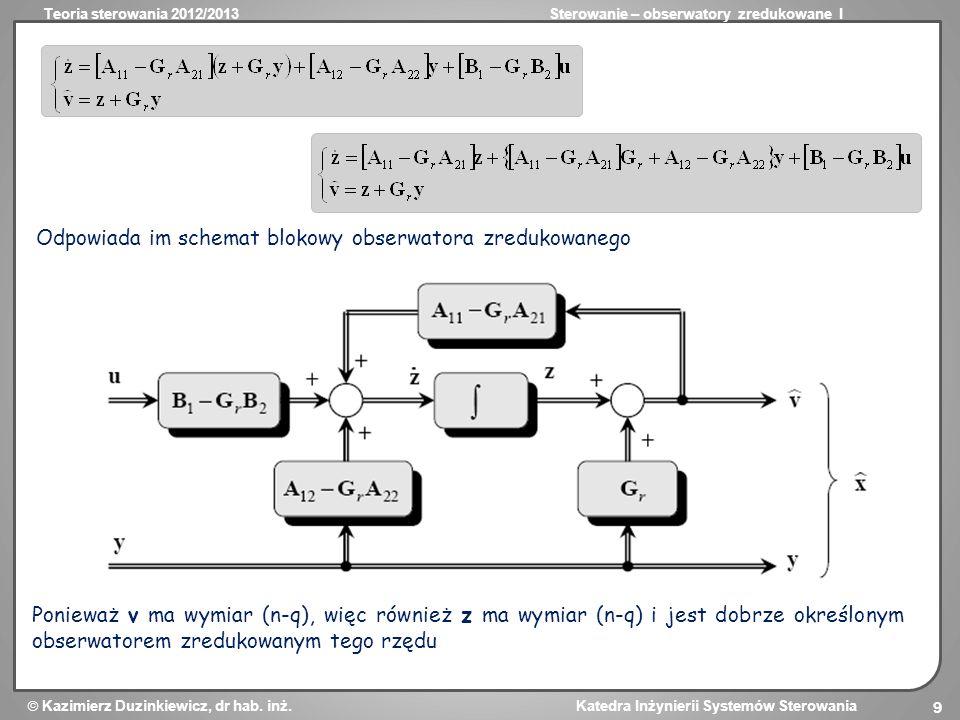 Teoria sterowania 2012/2013Sterowanie – obserwatory zredukowane I Kazimierz Duzinkiewicz, dr hab. inż. Katedra Inżynierii Systemów Sterowania 9 Odpowi