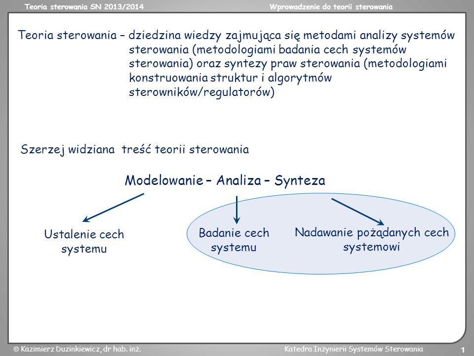 Teoria sterowania SN 2013/2014Wprowadzenie do teorii sterowania Kazimierz Duzinkiewicz, dr hab. inż.Katedra Inżynierii Systemów Sterowania 1 Teoria st