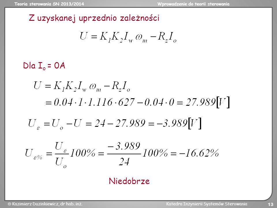 Teoria sterowania SN 2013/2014Wprowadzenie do teorii sterowania Kazimierz Duzinkiewicz, dr hab. inż.Katedra Inżynierii Systemów Sterowania 13 Z uzyska