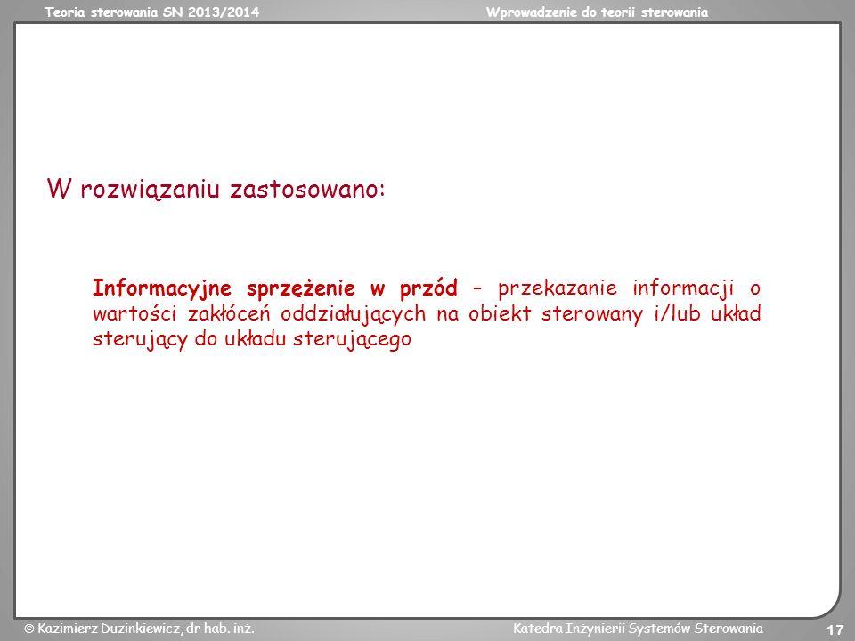 Teoria sterowania SN 2013/2014Wprowadzenie do teorii sterowania Kazimierz Duzinkiewicz, dr hab. inż.Katedra Inżynierii Systemów Sterowania 17 Informac