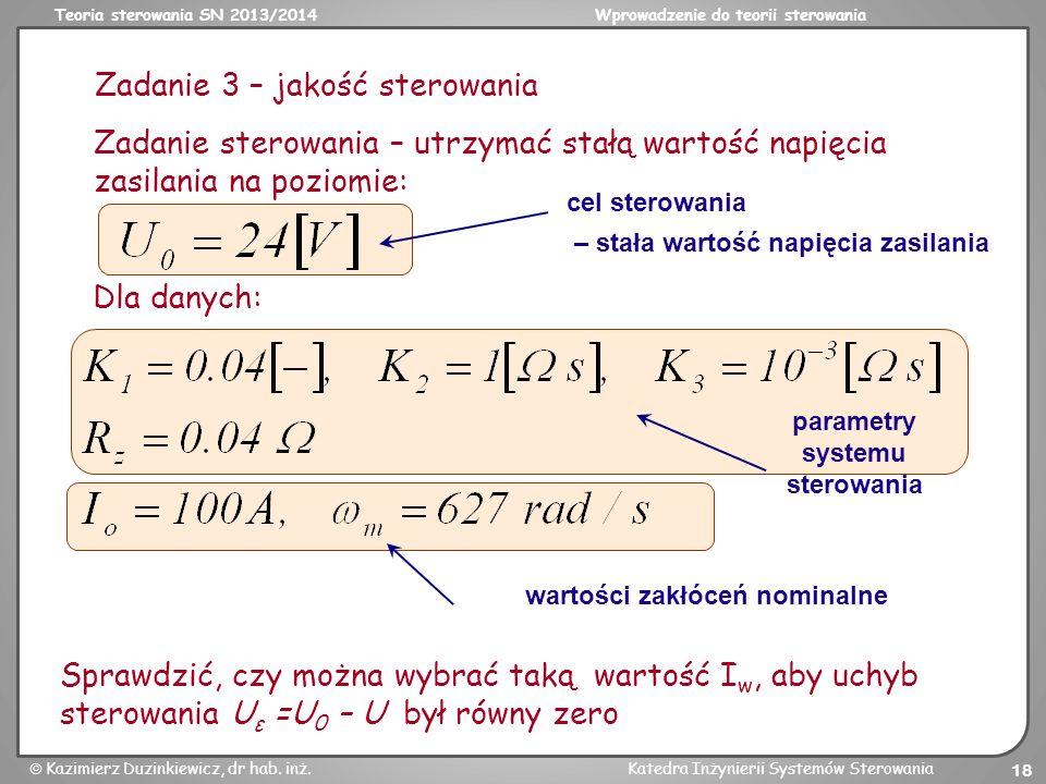 Teoria sterowania SN 2013/2014Wprowadzenie do teorii sterowania Kazimierz Duzinkiewicz, dr hab. inż.Katedra Inżynierii Systemów Sterowania 18 Dla dany