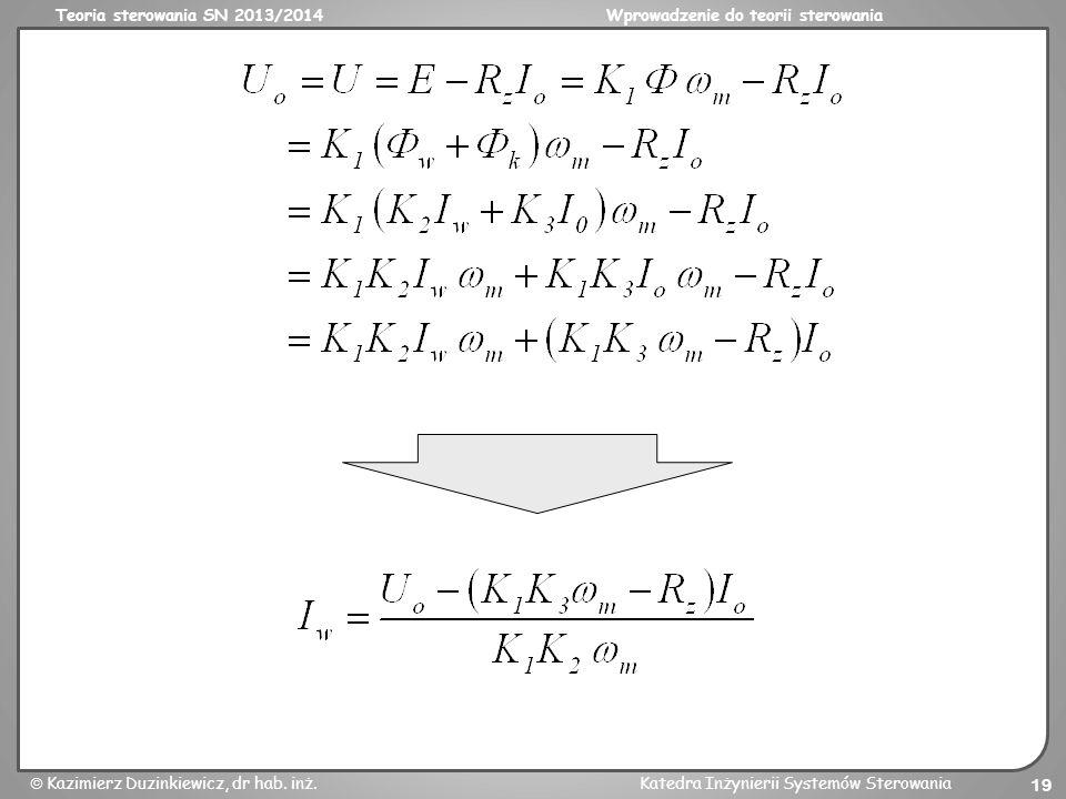 Teoria sterowania SN 2013/2014Wprowadzenie do teorii sterowania Kazimierz Duzinkiewicz, dr hab. inż.Katedra Inżynierii Systemów Sterowania 19