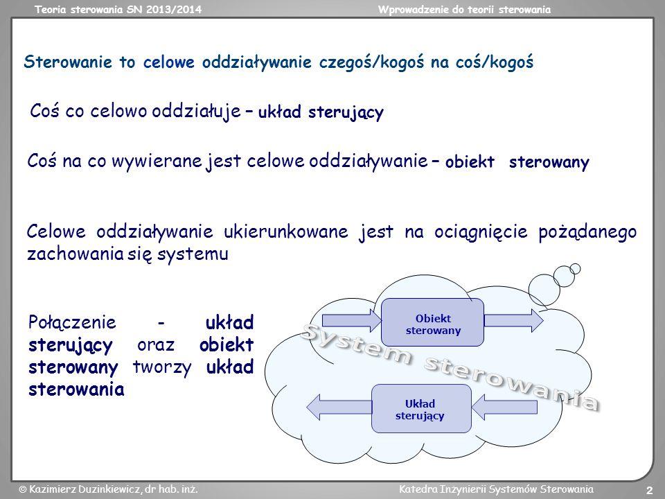 Teoria sterowania SN 2013/2014Wprowadzenie do teorii sterowania Kazimierz Duzinkiewicz, dr hab. inż.Katedra Inżynierii Systemów Sterowania 2 Sterowani