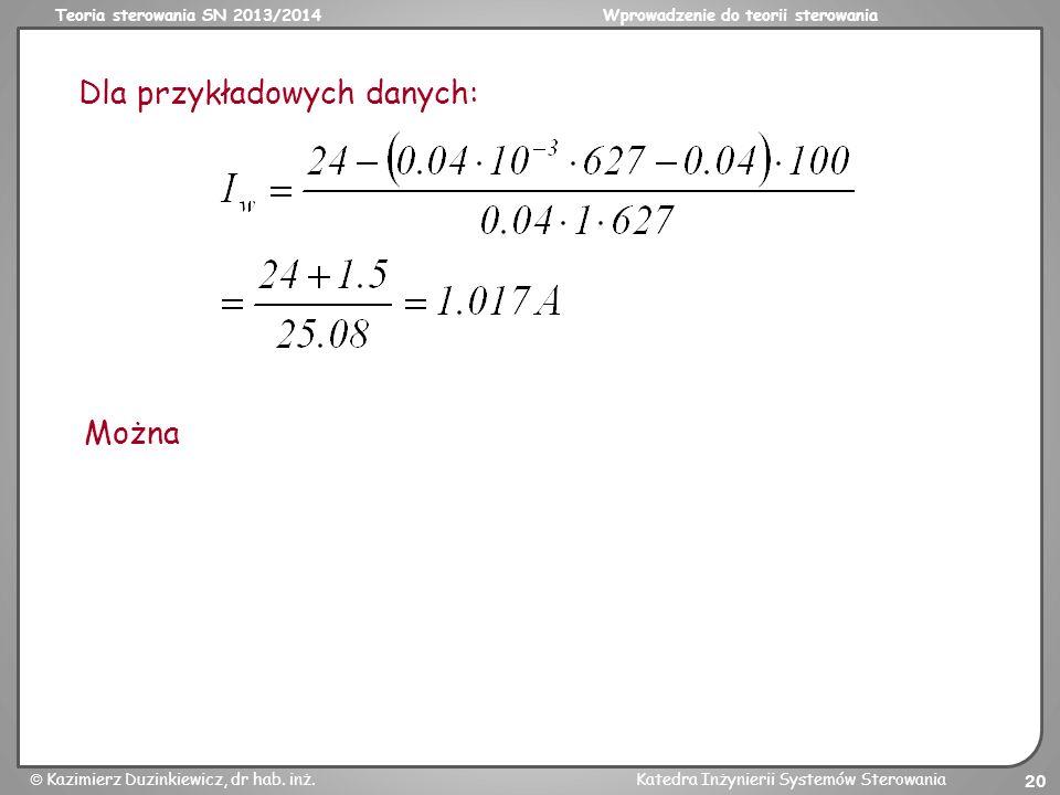 Teoria sterowania SN 2013/2014Wprowadzenie do teorii sterowania Kazimierz Duzinkiewicz, dr hab. inż.Katedra Inżynierii Systemów Sterowania 20 Dla przy