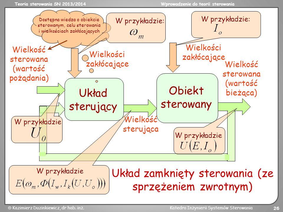 Teoria sterowania SN 2013/2014Wprowadzenie do teorii sterowania Kazimierz Duzinkiewicz, dr hab. inż.Katedra Inżynierii Systemów Sterowania 26 Obiekt s