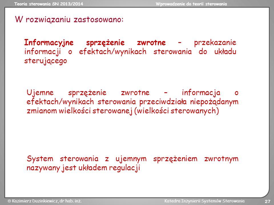 Teoria sterowania SN 2013/2014Wprowadzenie do teorii sterowania Kazimierz Duzinkiewicz, dr hab. inż.Katedra Inżynierii Systemów Sterowania 27 W rozwią
