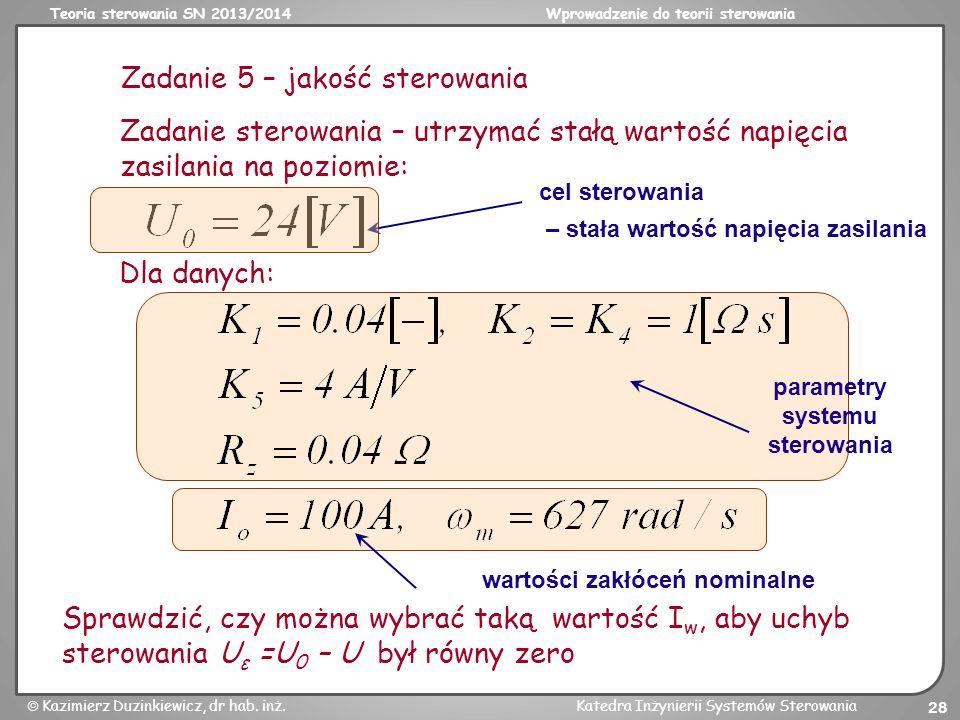 Teoria sterowania SN 2013/2014Wprowadzenie do teorii sterowania Kazimierz Duzinkiewicz, dr hab. inż.Katedra Inżynierii Systemów Sterowania 28 Dla dany