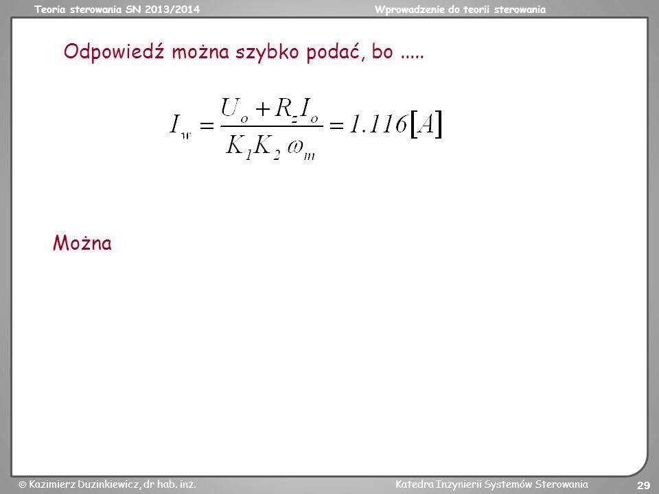Teoria sterowania SN 2013/2014Wprowadzenie do teorii sterowania Kazimierz Duzinkiewicz, dr hab. inż.Katedra Inżynierii Systemów Sterowania 29 Odpowied