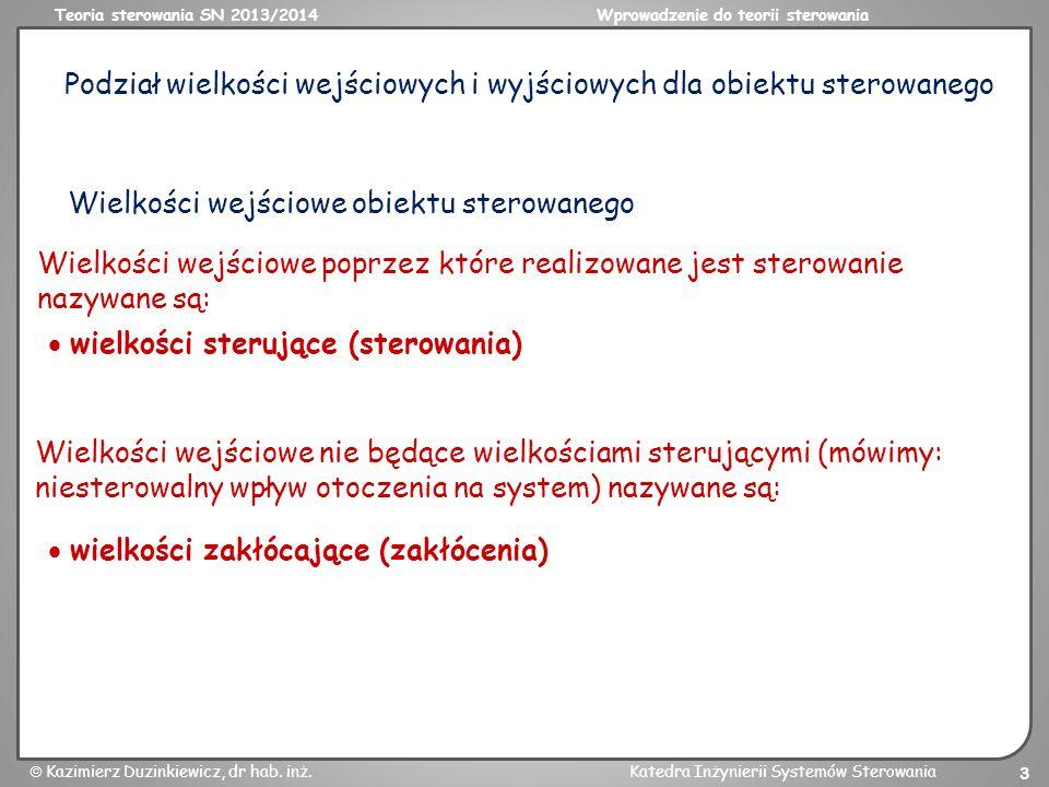 Teoria sterowania SN 2013/2014Wprowadzenie do teorii sterowania Kazimierz Duzinkiewicz, dr hab. inż.Katedra Inżynierii Systemów Sterowania 3 Podział w