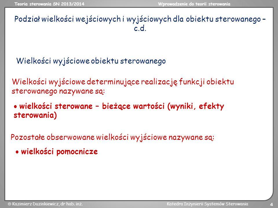 Teoria sterowania SN 2013/2014Wprowadzenie do teorii sterowania Kazimierz Duzinkiewicz, dr hab. inż.Katedra Inżynierii Systemów Sterowania 4 Wielkości