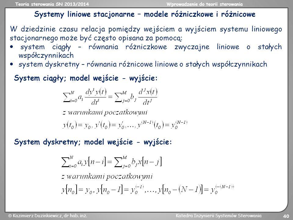 Teoria sterowania SN 2013/2014Wprowadzenie do teorii sterowania Kazimierz Duzinkiewicz, dr hab. inż.Katedra Inżynierii Systemów Sterowania 40 Systemy