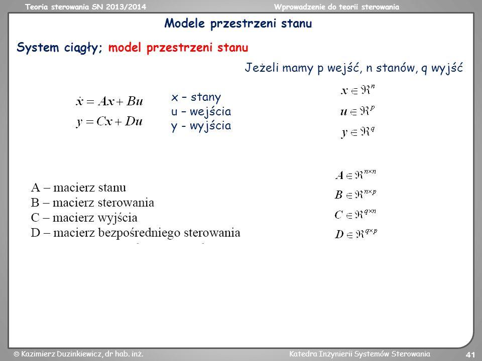 Teoria sterowania SN 2013/2014Wprowadzenie do teorii sterowania Kazimierz Duzinkiewicz, dr hab. inż.Katedra Inżynierii Systemów Sterowania 41 Modele p