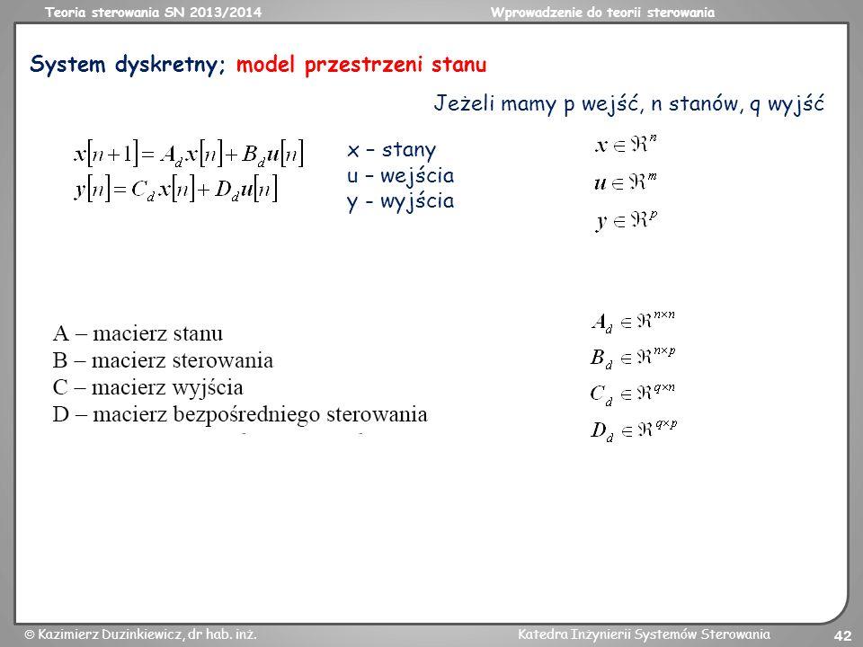 Teoria sterowania SN 2013/2014Wprowadzenie do teorii sterowania Kazimierz Duzinkiewicz, dr hab. inż.Katedra Inżynierii Systemów Sterowania 42 System d