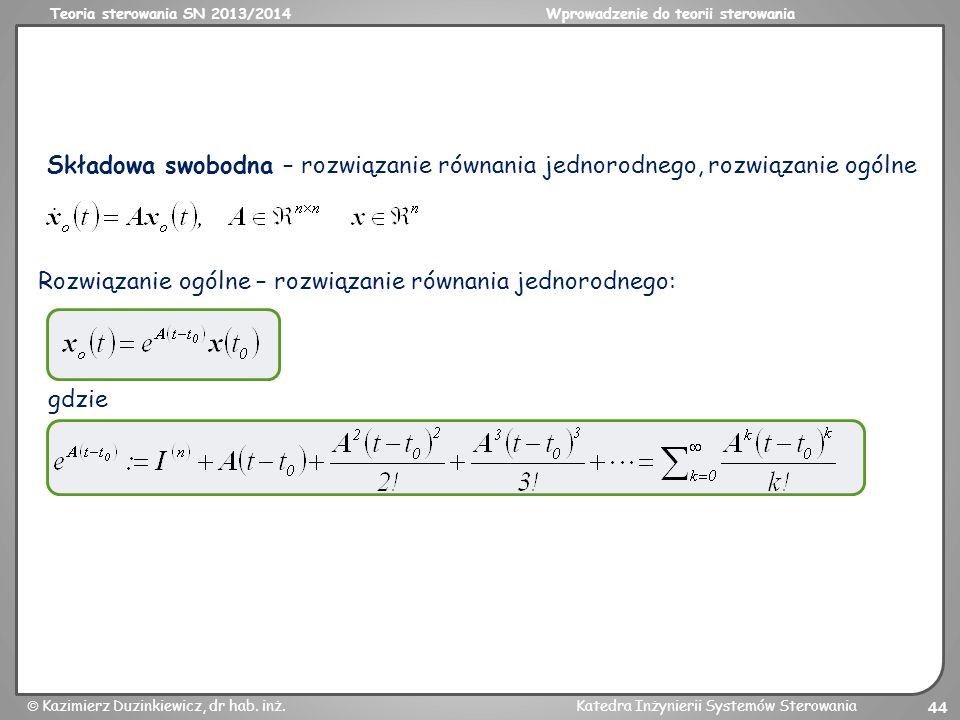 Teoria sterowania SN 2013/2014Wprowadzenie do teorii sterowania Kazimierz Duzinkiewicz, dr hab. inż.Katedra Inżynierii Systemów Sterowania 44 Składowa