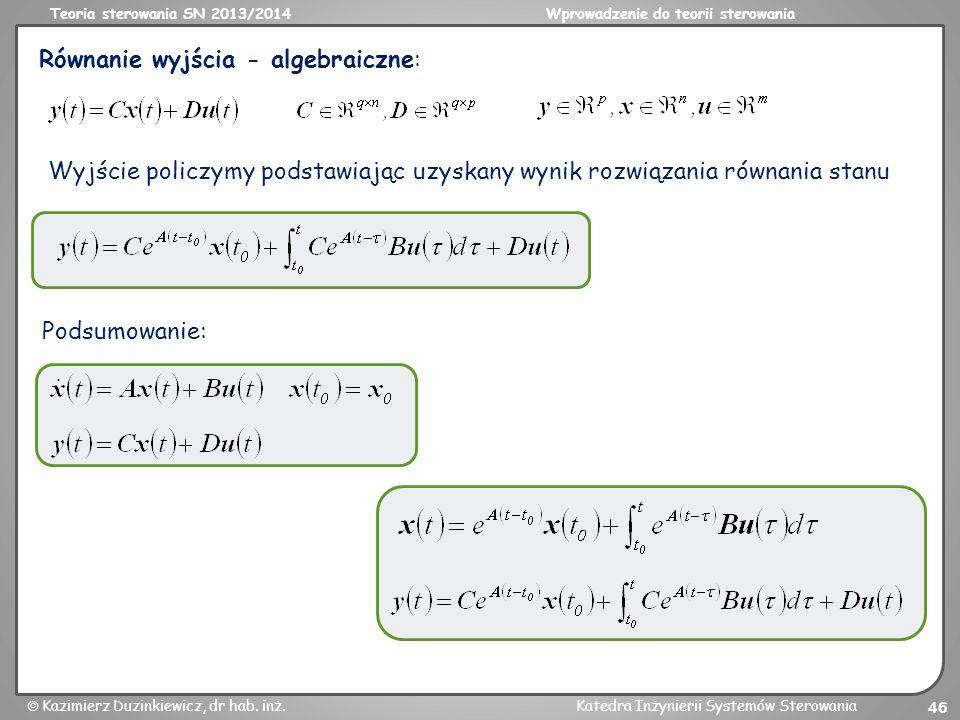 Teoria sterowania SN 2013/2014Wprowadzenie do teorii sterowania Kazimierz Duzinkiewicz, dr hab. inż.Katedra Inżynierii Systemów Sterowania 46 Równanie
