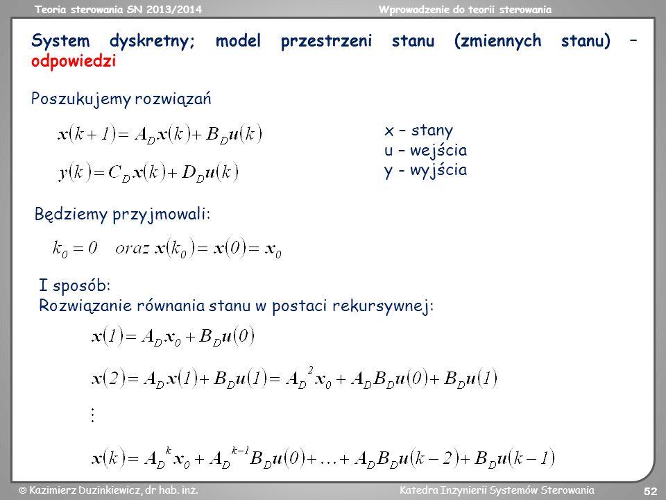 Teoria sterowania SN 2013/2014Wprowadzenie do teorii sterowania Kazimierz Duzinkiewicz, dr hab. inż.Katedra Inżynierii Systemów Sterowania 52 System d