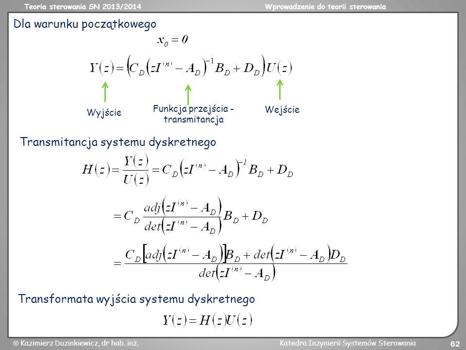 Teoria sterowania SN 2013/2014Wprowadzenie do teorii sterowania Kazimierz Duzinkiewicz, dr hab. inż.Katedra Inżynierii Systemów Sterowania 62 Dla waru