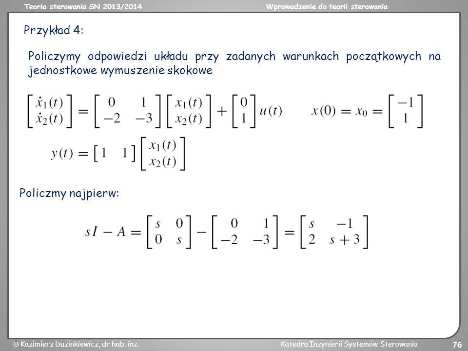 Teoria sterowania SN 2013/2014Wprowadzenie do teorii sterowania Kazimierz Duzinkiewicz, dr hab. inż.Katedra Inżynierii Systemów Sterowania 76 Przykład