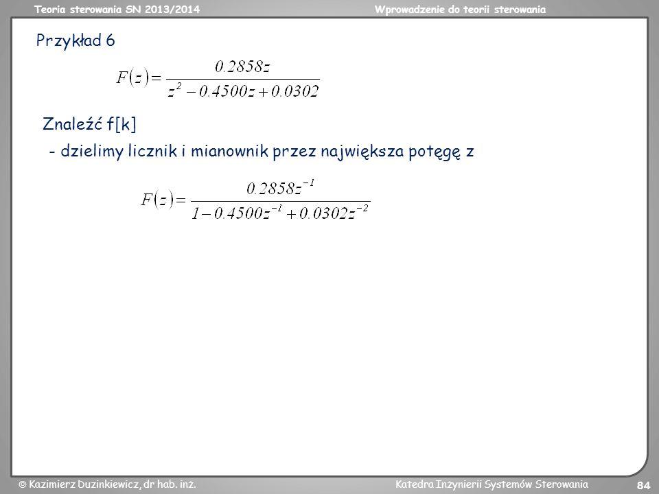 Teoria sterowania SN 2013/2014Wprowadzenie do teorii sterowania Kazimierz Duzinkiewicz, dr hab. inż.Katedra Inżynierii Systemów Sterowania 84 Przykład