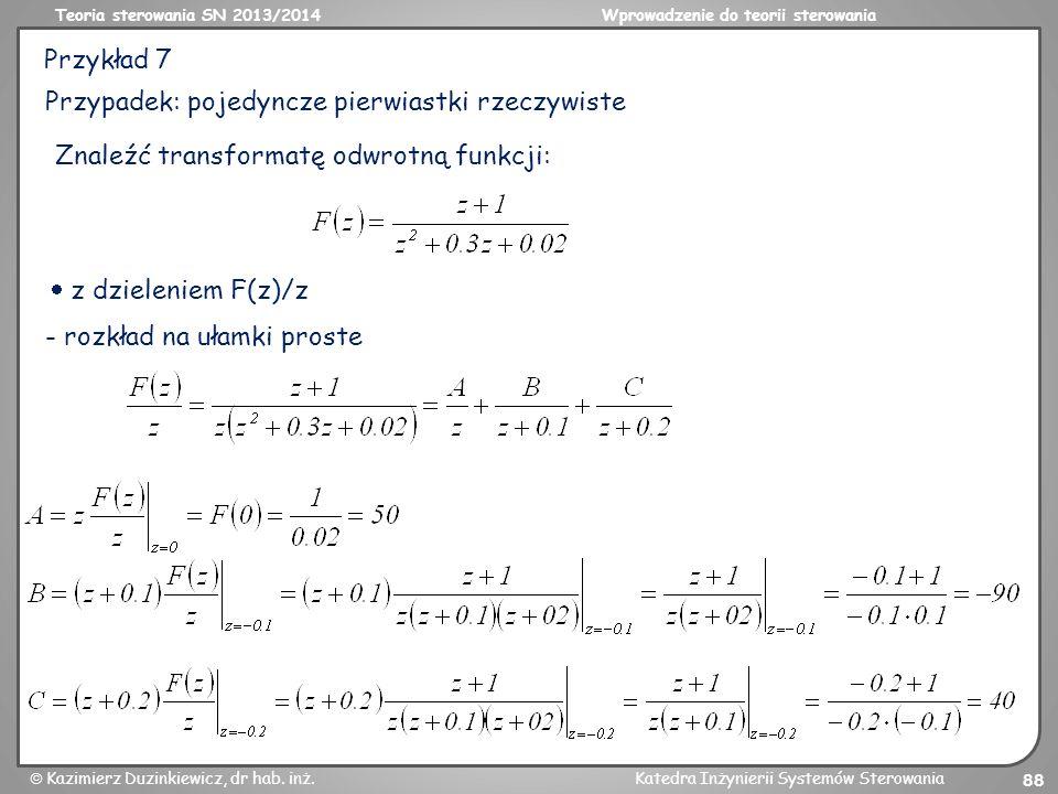Teoria sterowania SN 2013/2014Wprowadzenie do teorii sterowania Kazimierz Duzinkiewicz, dr hab. inż.Katedra Inżynierii Systemów Sterowania 88 Przykład