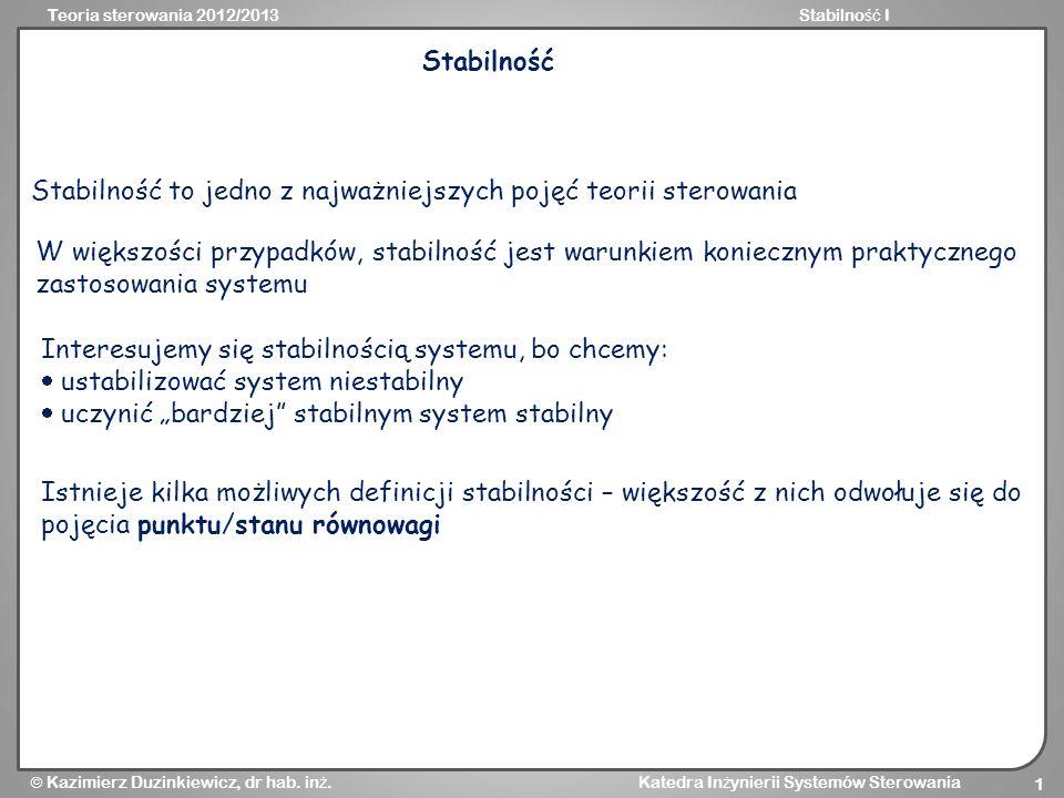 Teoria sterowania 2012/2013Stabilno ść I Kazimierz Duzinkiewicz, dr hab. in ż. Katedra In ż ynierii Systemów Sterowania 1 Stabilność Stabilność to jed