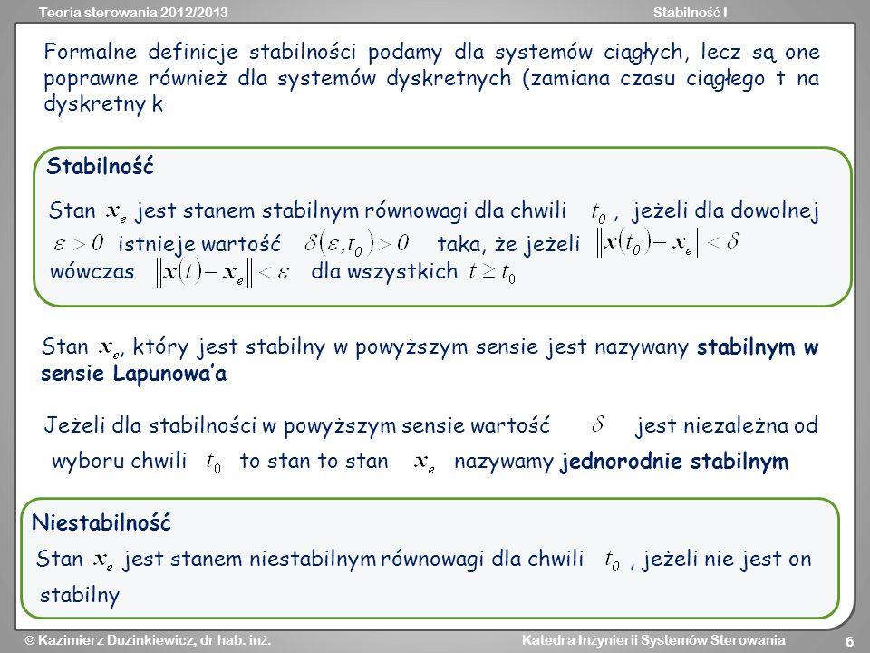 Teoria sterowania 2012/2013Stabilno ść I Kazimierz Duzinkiewicz, dr hab. in ż. Katedra In ż ynierii Systemów Sterowania 6 Formalne definicje stabilnoś