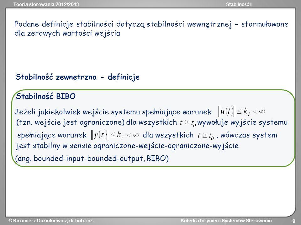Teoria sterowania 2012/2013Stabilno ść I Kazimierz Duzinkiewicz, dr hab. in ż. Katedra In ż ynierii Systemów Sterowania 9 Podane definicje stabilności