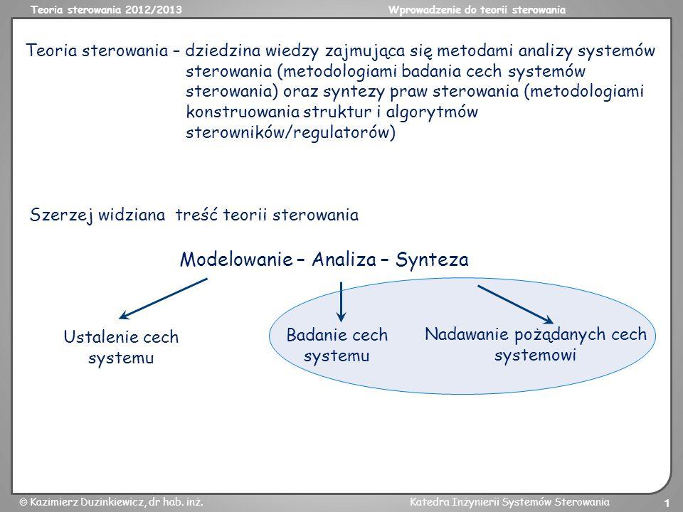 Teoria sterowania 2012/2013Wprowadzenie do teorii sterowania Kazimierz Duzinkiewicz, dr hab. inż.Katedra Inżynierii Systemów Sterowania 1 Teoria stero