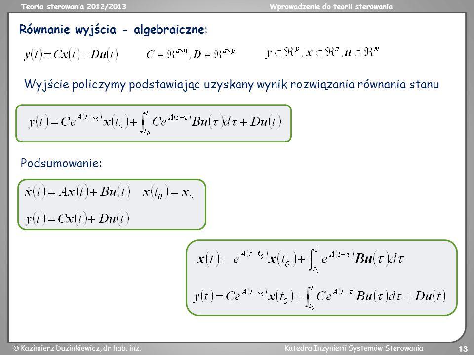 Teoria sterowania 2012/2013Wprowadzenie do teorii sterowania Kazimierz Duzinkiewicz, dr hab. inż.Katedra Inżynierii Systemów Sterowania 13 Równanie wy