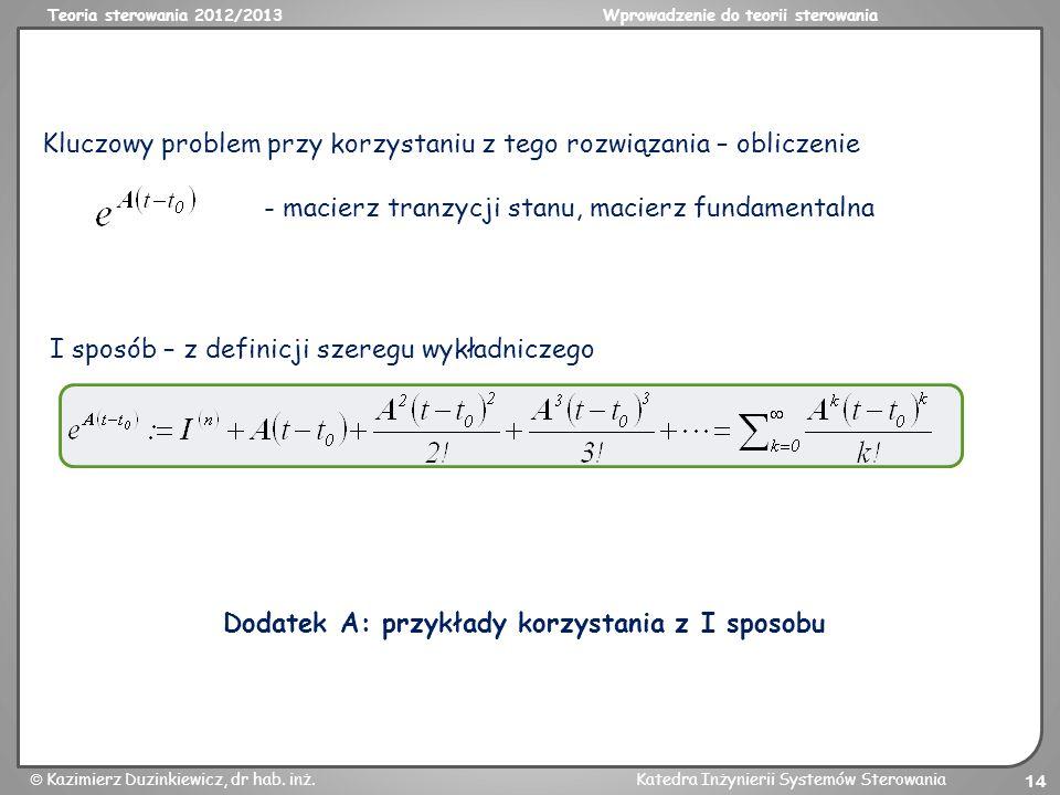 Teoria sterowania 2012/2013Wprowadzenie do teorii sterowania Kazimierz Duzinkiewicz, dr hab. inż.Katedra Inżynierii Systemów Sterowania 14 Kluczowy pr