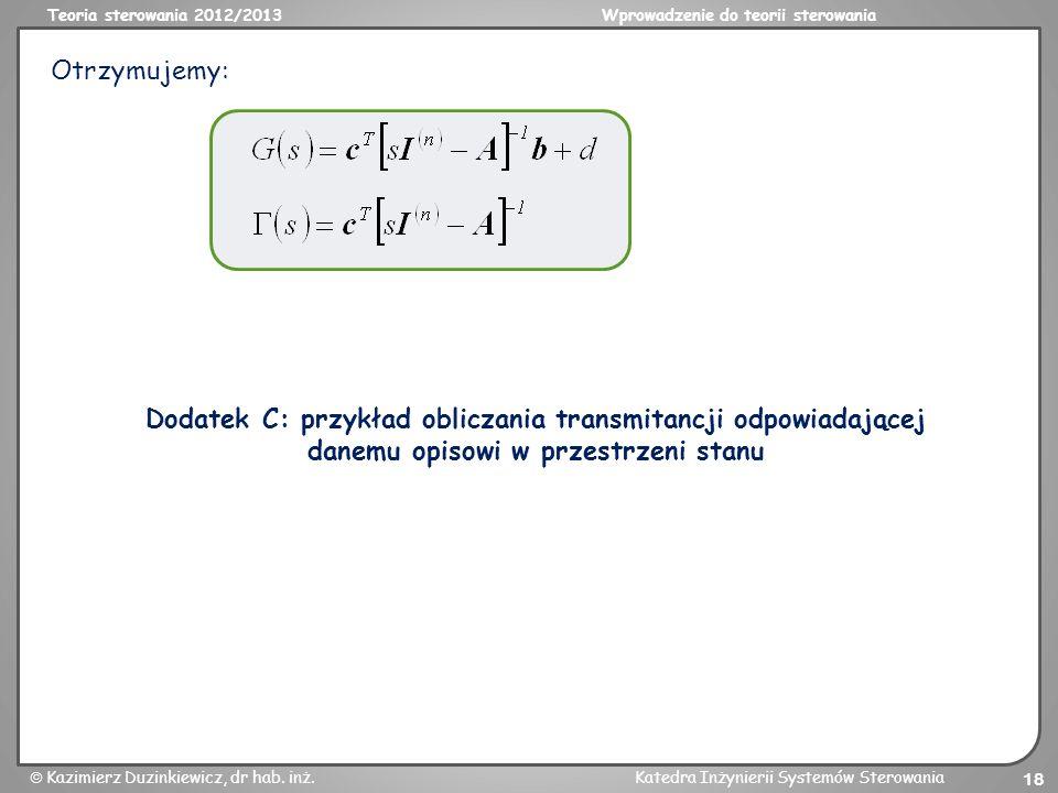Teoria sterowania 2012/2013Wprowadzenie do teorii sterowania Kazimierz Duzinkiewicz, dr hab. inż.Katedra Inżynierii Systemów Sterowania 18 Otrzymujemy