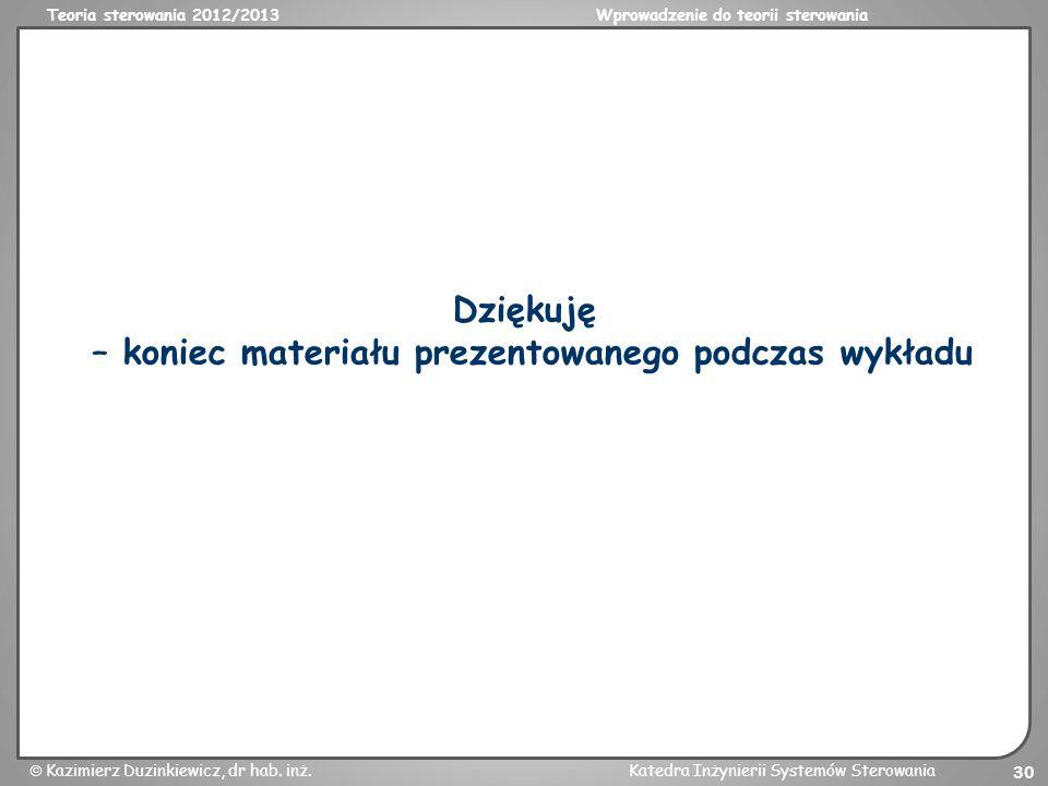 Teoria sterowania 2012/2013Wprowadzenie do teorii sterowania Kazimierz Duzinkiewicz, dr hab. inż.Katedra Inżynierii Systemów Sterowania 30 Dziękuję –