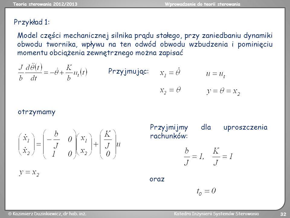 Teoria sterowania 2012/2013Wprowadzenie do teorii sterowania Kazimierz Duzinkiewicz, dr hab. inż.Katedra Inżynierii Systemów Sterowania 32 Przykład 1: