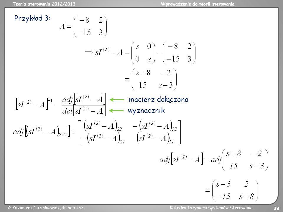 Teoria sterowania 2012/2013Wprowadzenie do teorii sterowania Kazimierz Duzinkiewicz, dr hab. inż.Katedra Inżynierii Systemów Sterowania 39 Przykład 3:
