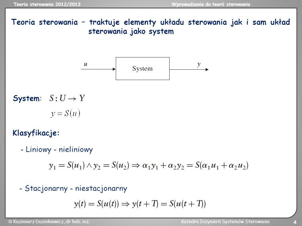 Teoria sterowania 2012/2013Wprowadzenie do teorii sterowania Kazimierz Duzinkiewicz, dr hab. inż.Katedra Inżynierii Systemów Sterowania 4 Teoria stero