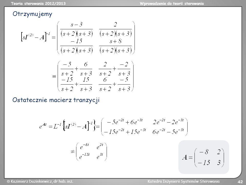 Teoria sterowania 2012/2013Wprowadzenie do teorii sterowania Kazimierz Duzinkiewicz, dr hab. inż.Katedra Inżynierii Systemów Sterowania 42 Otrzymujemy