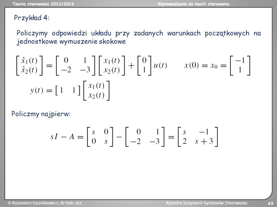 Teoria sterowania 2012/2013Wprowadzenie do teorii sterowania Kazimierz Duzinkiewicz, dr hab. inż.Katedra Inżynierii Systemów Sterowania 43 Przykład 4: