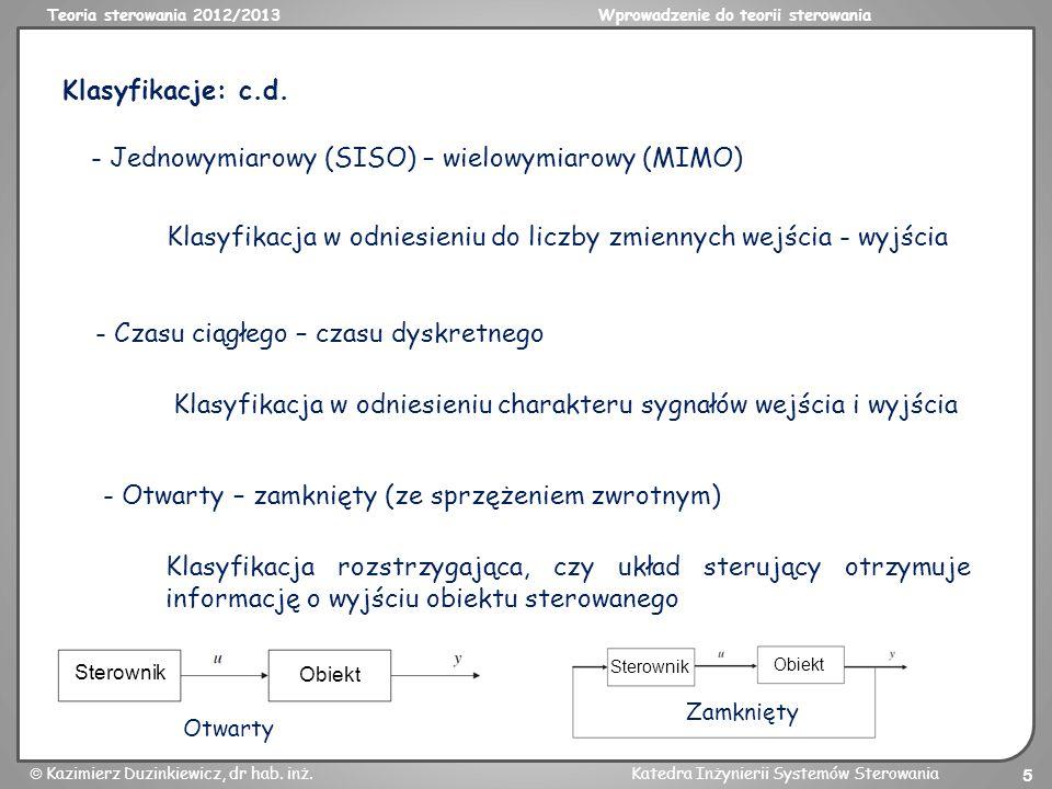 Teoria sterowania 2012/2013Wprowadzenie do teorii sterowania Kazimierz Duzinkiewicz, dr hab. inż.Katedra Inżynierii Systemów Sterowania 5 Klasyfikacje