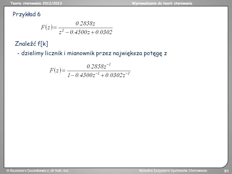 Teoria sterowania 2012/2013Wprowadzenie do teorii sterowania Kazimierz Duzinkiewicz, dr hab. inż.Katedra Inżynierii Systemów Sterowania 51 Przykład 6