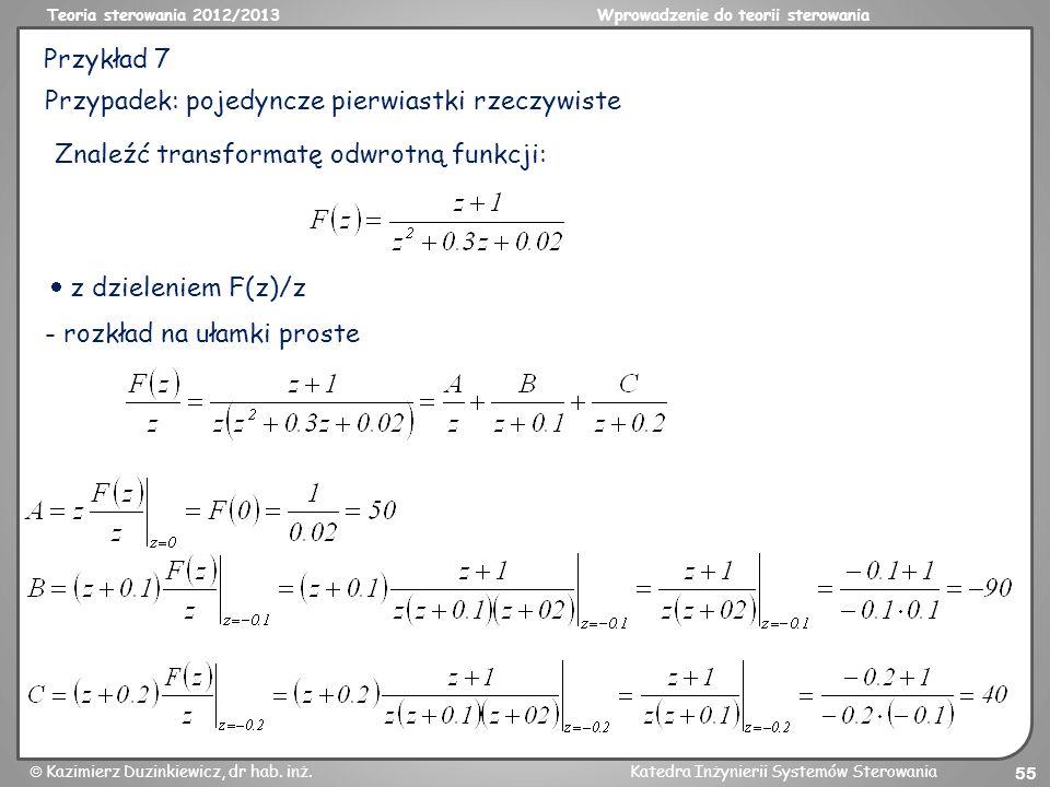 Teoria sterowania 2012/2013Wprowadzenie do teorii sterowania Kazimierz Duzinkiewicz, dr hab. inż.Katedra Inżynierii Systemów Sterowania 55 Przykład 7