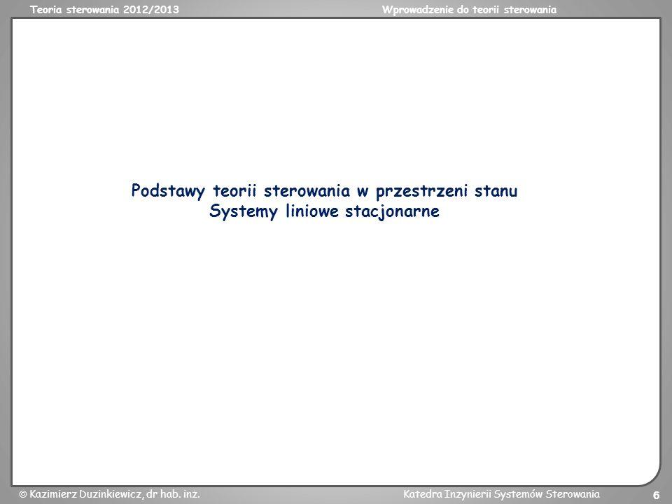 Teoria sterowania 2012/2013Wprowadzenie do teorii sterowania Kazimierz Duzinkiewicz, dr hab. inż.Katedra Inżynierii Systemów Sterowania 6 Podstawy teo